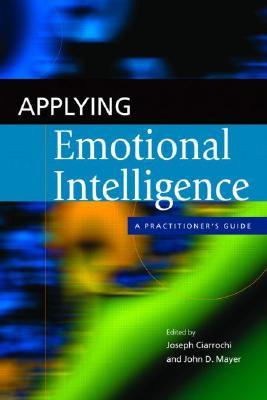 Applying Emotional Intelligence By Ciarrochi, Joseph (EDT)/ Mayer, John D. (EDT)